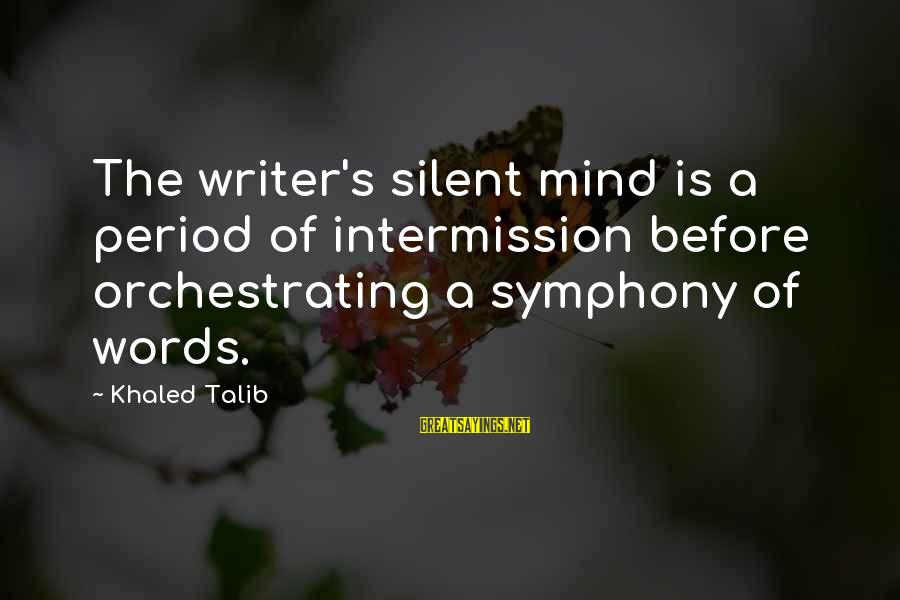Khaled's Sayings By Khaled Talib: The writer's silent mind is a period of intermission before orchestrating a symphony of words.