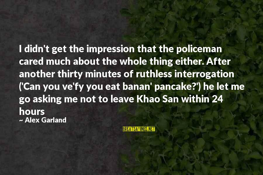 Khao Sayings By Alex Garland: I didn't get the impression that the policeman cared much about the whole thing either.