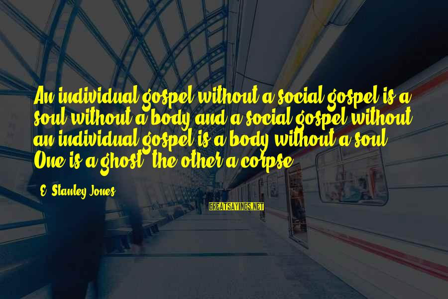 Khmer Old Sayings By E. Stanley Jones: An individual gospel without a social gospel is a soul without a body and a