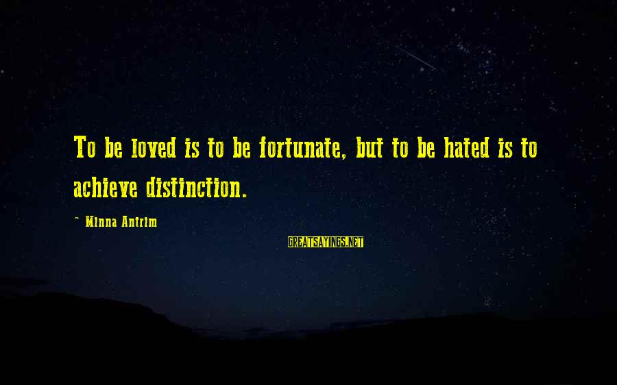 Khmer Old Sayings By Minna Antrim: To be loved is to be fortunate, but to be hated is to achieve distinction.