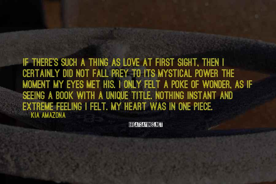 Kia Amazona Sayings: If there's such a thing as love at first sight, then I certainly did not