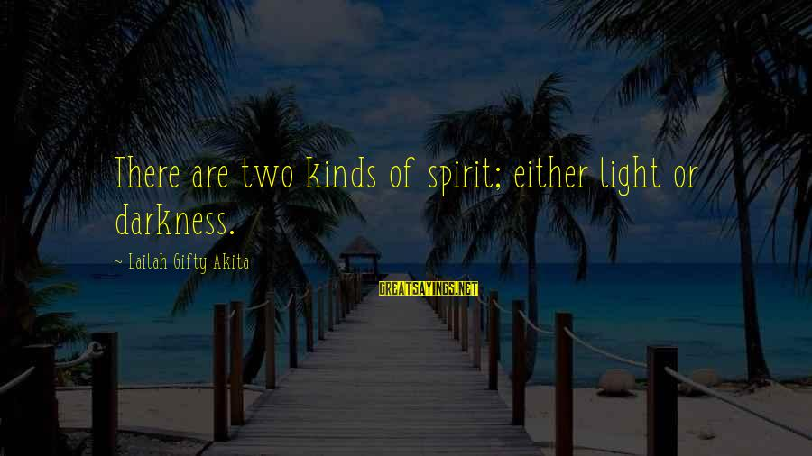 Kiakee Sayings By Lailah Gifty Akita: There are two kinds of spirit; either light or darkness.