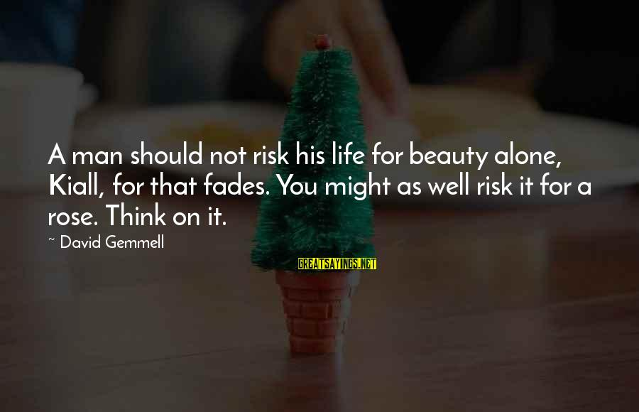 Kiall Sayings By David Gemmell: A man should not risk his life for beauty alone, Kiall, for that fades. You