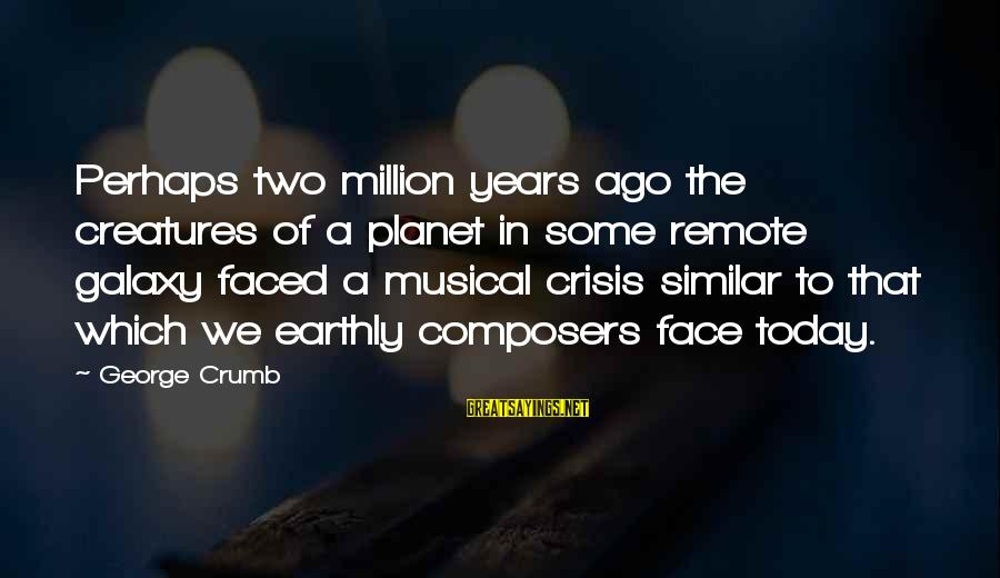 Kiara The Lion King 2 Sayings By George Crumb: Perhaps two million years ago the creatures of a planet in some remote galaxy faced