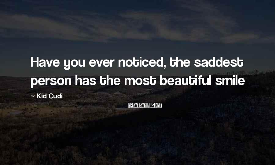 Kid Cudi Sayings: Have you ever noticed, the saddest person has the most beautiful smile