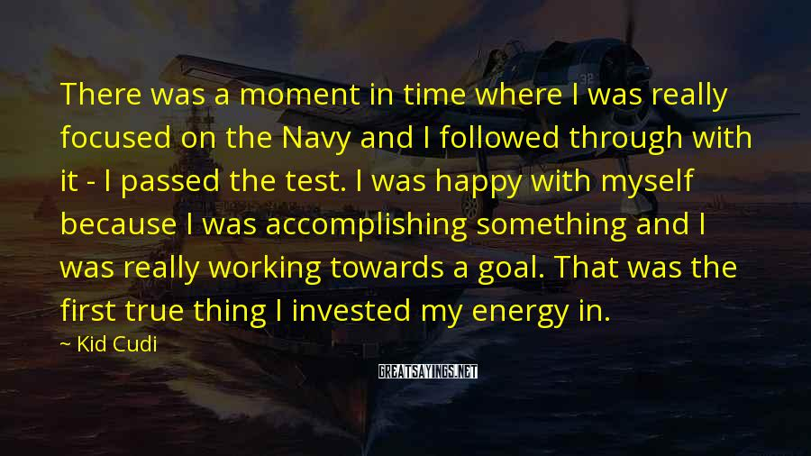 Kid Cudi Sayings: There was a moment in time where I was really focused on the Navy and