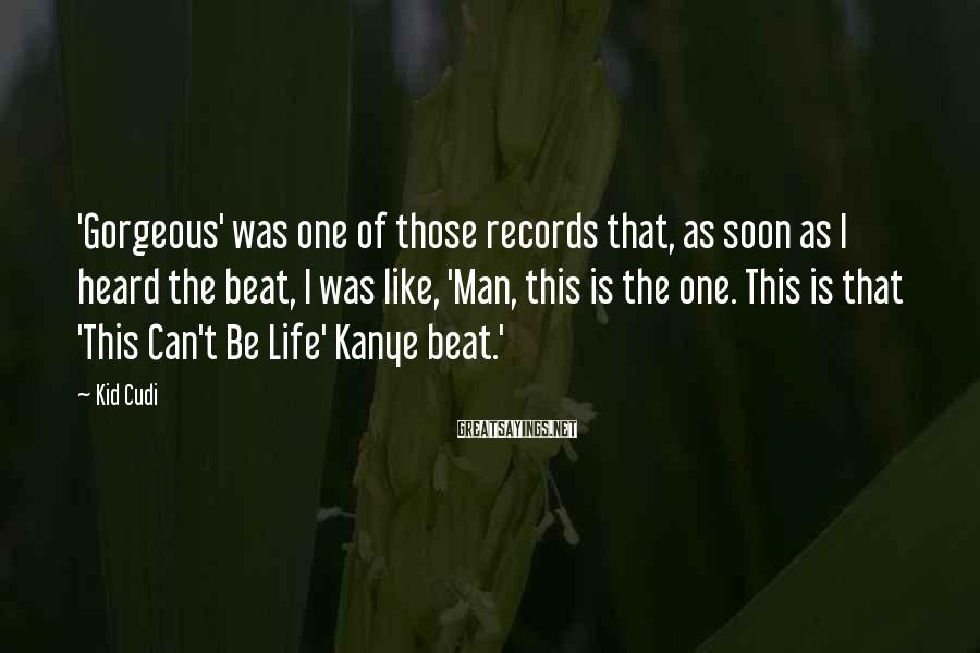 Kid Cudi Sayings: 'Gorgeous' was one of those records that, as soon as I heard the beat, I