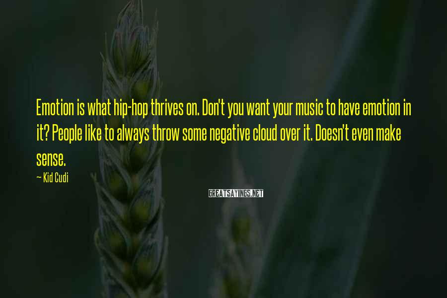 Kid Cudi Sayings: Emotion is what hip-hop thrives on. Don't you want your music to have emotion in