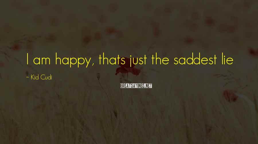 Kid Cudi Sayings: I am happy, thats just the saddest lie