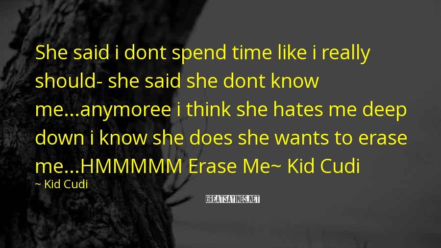 Kid Cudi Sayings: She said i dont spend time like i really should- she said she dont know