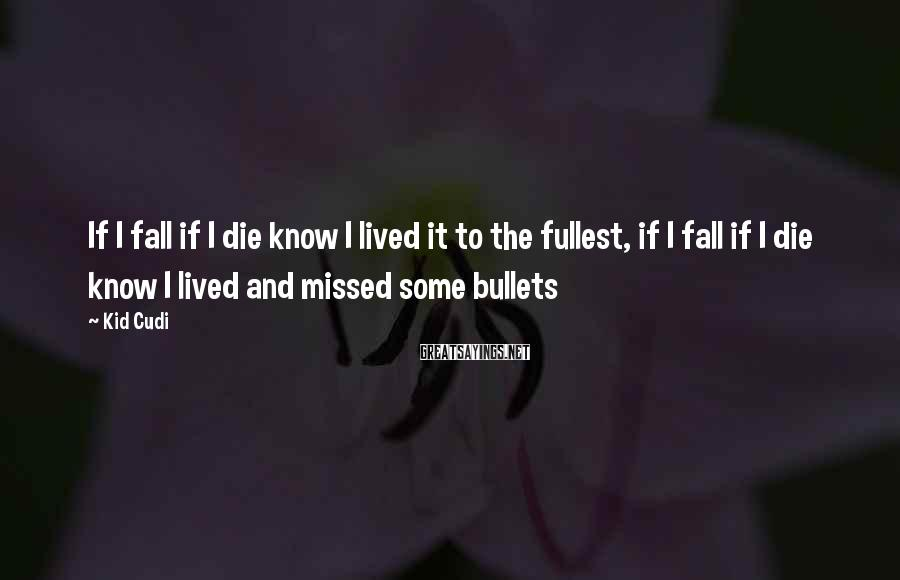 Kid Cudi Sayings: If I fall if I die know I lived it to the fullest, if I