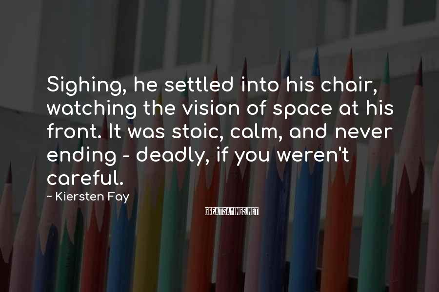 Kiersten Fay Sayings: Sighing, he settled into his chair, watching the vision of space at his front. It
