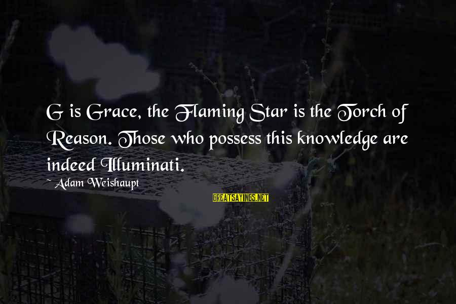 Kill Them With Your Success Sayings By Adam Weishaupt: G is Grace, the Flaming Star is the Torch of Reason. Those who possess this