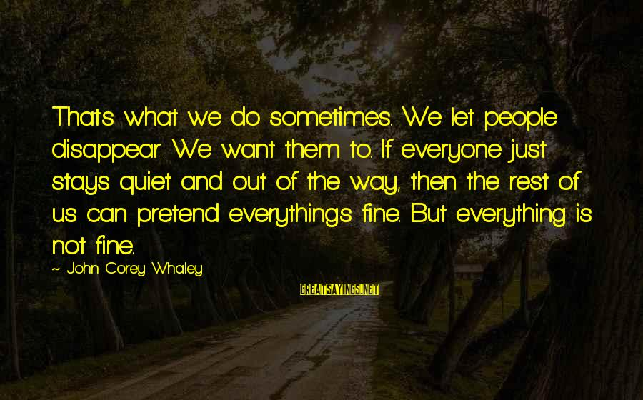 Kill Them With Your Success Sayings By John Corey Whaley: That's what we do sometimes. We let people disappear. We want them to. If everyone