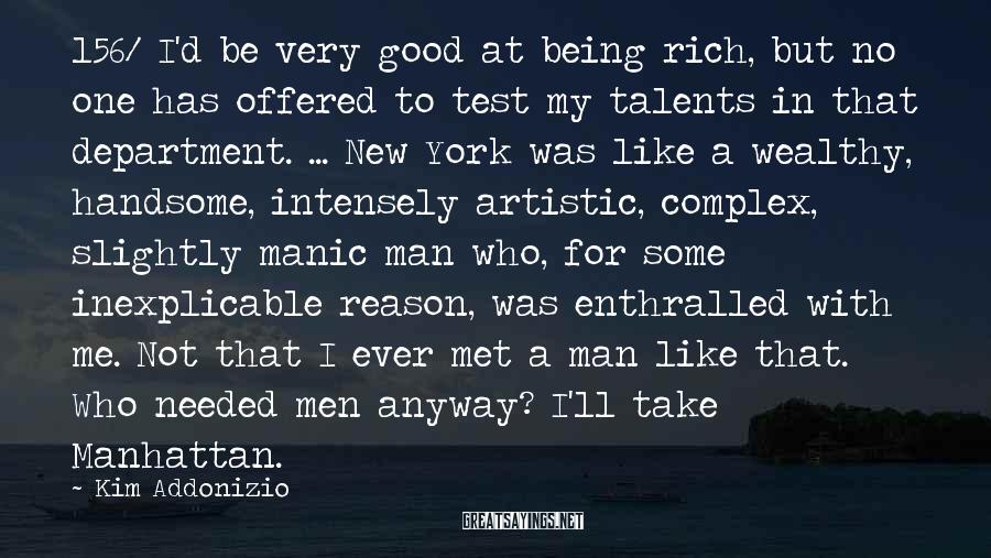 Kim Addonizio Sayings: 156/ I'd be very good at being rich, but no one has offered to test