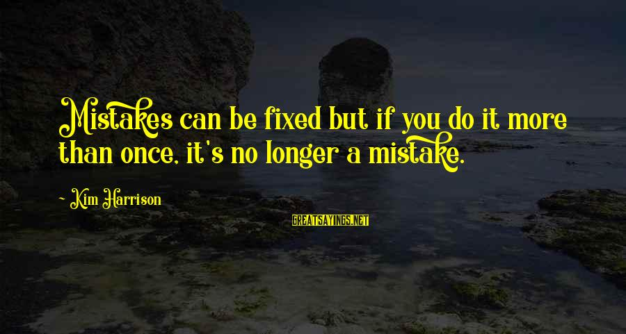Kim Harrison Sayings By Kim Harrison: Mistakes can be fixed but if you do it more than once, it's no longer