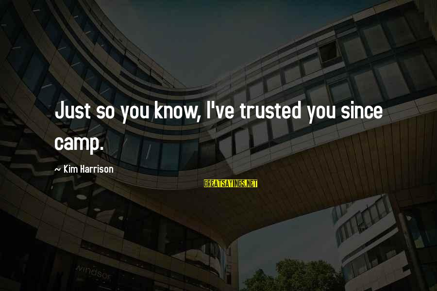 Kim Harrison Sayings By Kim Harrison: Just so you know, I've trusted you since camp.