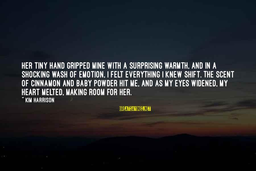 Kim Harrison Sayings By Kim Harrison: Her tiny hand gripped mine with a surprising warmth, and in a shocking wash of