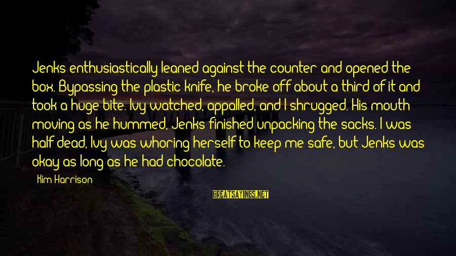 Kim Harrison Sayings By Kim Harrison: Jenks enthusiastically leaned against the counter and opened the box. Bypassing the plastic knife, he