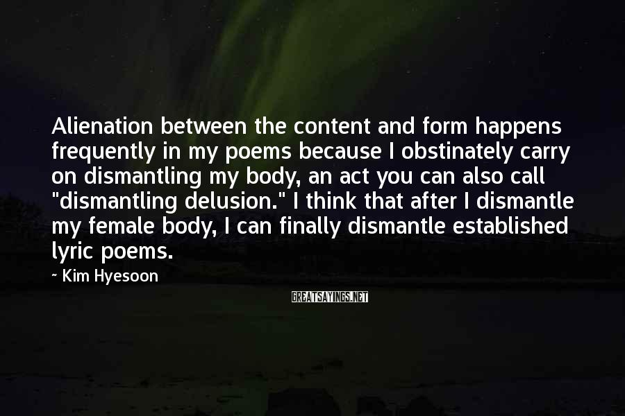 Kim Hyesoon Sayings: Alienation between the content and form happens frequently in my poems because I obstinately carry