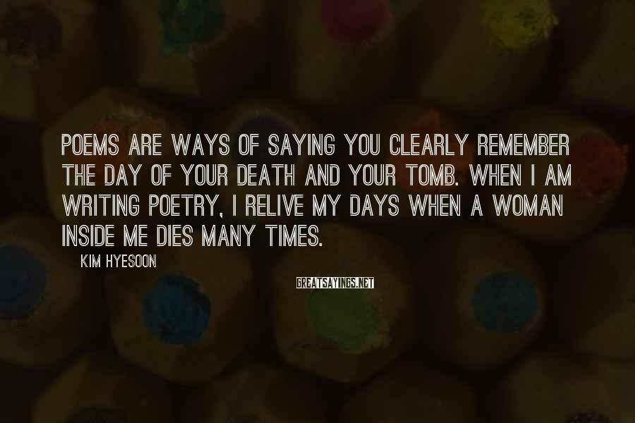 Kim Hyesoon Sayings: Poems are ways of saying you clearly remember the day of your death and your