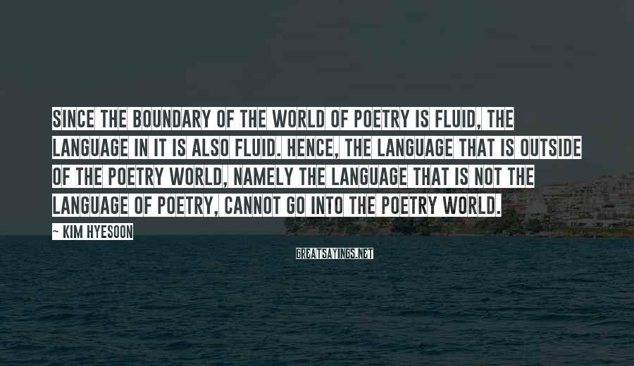 Kim Hyesoon Sayings: Since the boundary of the world of poetry is fluid, the language in it is