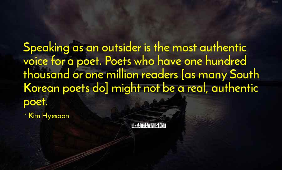Kim Hyesoon Sayings: Speaking as an outsider is the most authentic voice for a poet. Poets who have