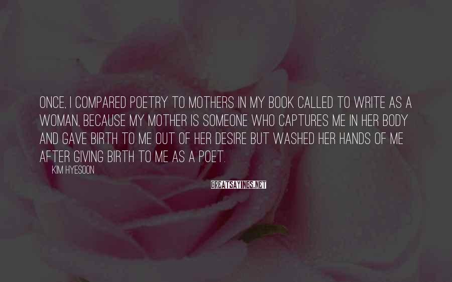 Kim Hyesoon Sayings: Once, I compared poetry to mothers in my book called To Write as a Woman,
