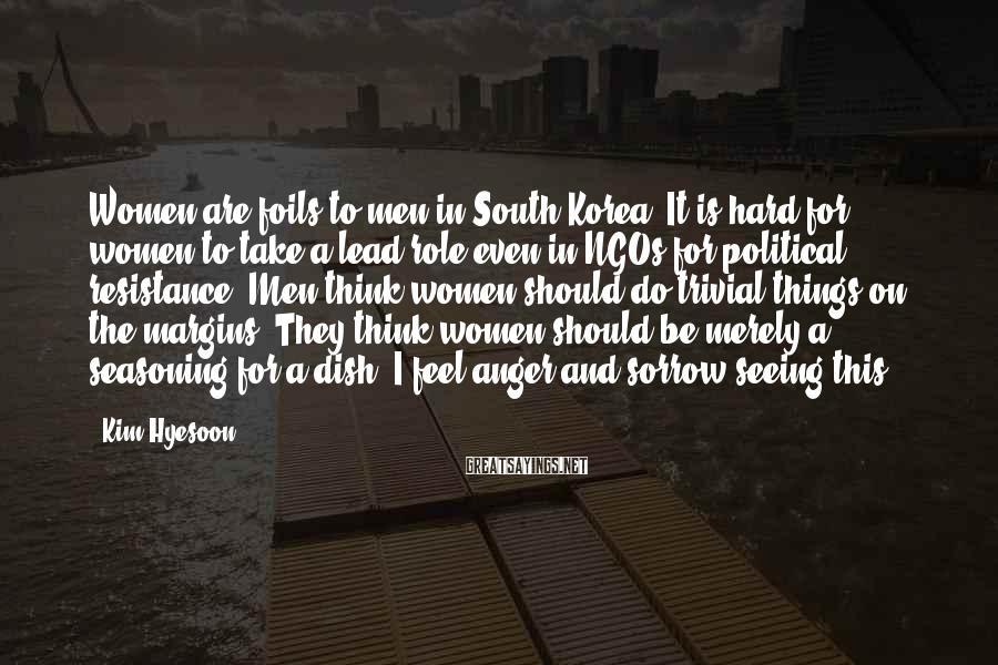 Kim Hyesoon Sayings: Women are foils to men in South Korea. It is hard for women to take