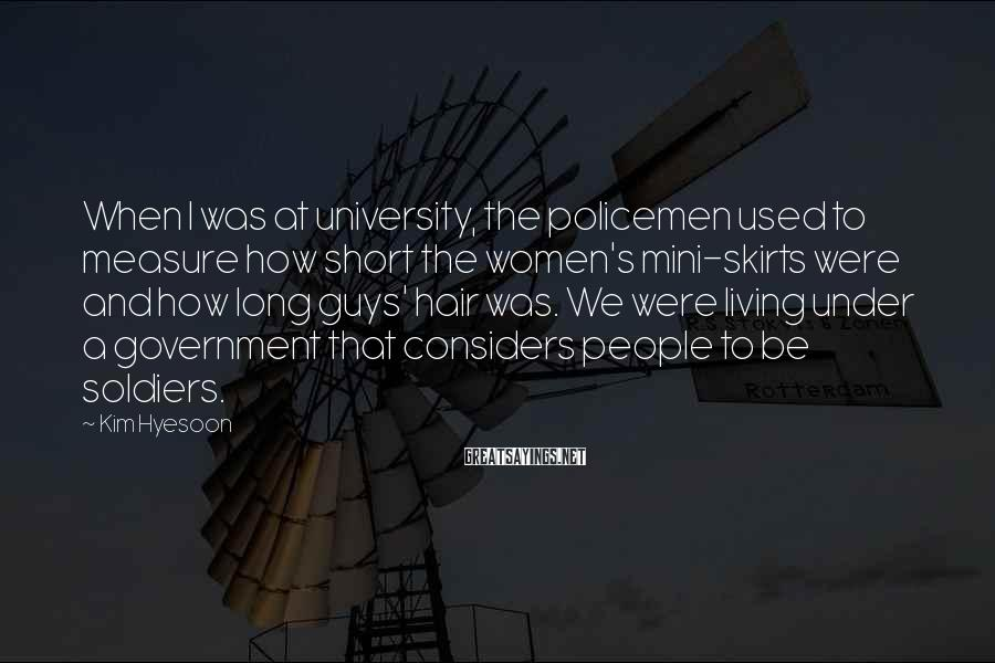 Kim Hyesoon Sayings: When I was at university, the policemen used to measure how short the women's mini-skirts