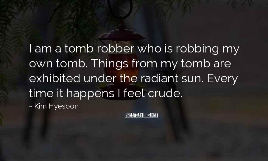 Kim Hyesoon Sayings: I am a tomb robber who is robbing my own tomb. Things from my tomb