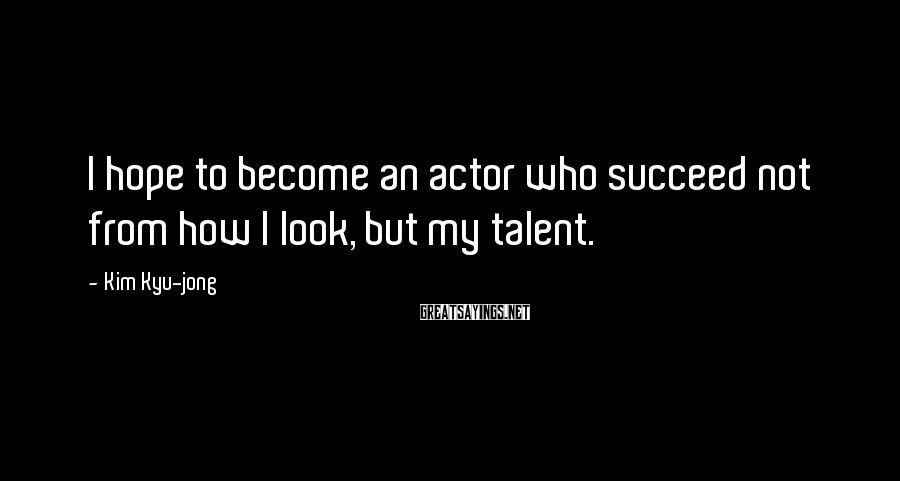 Kim Kyu-jong Sayings: I hope to become an actor who succeed not from how I look, but my