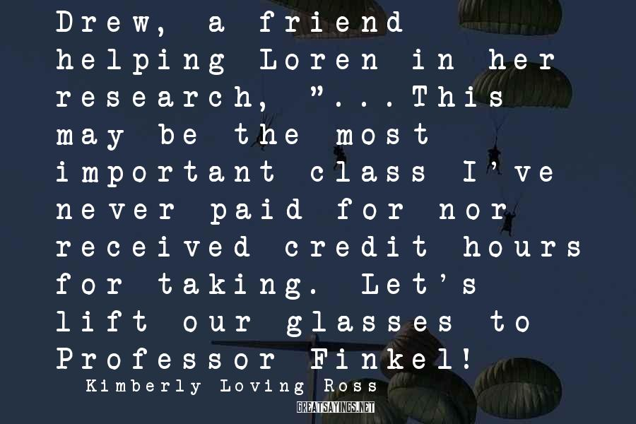 """Kimberly Loving Ross Sayings: Drew, a friend helping Loren in her research, """"...This may be the most important class"""