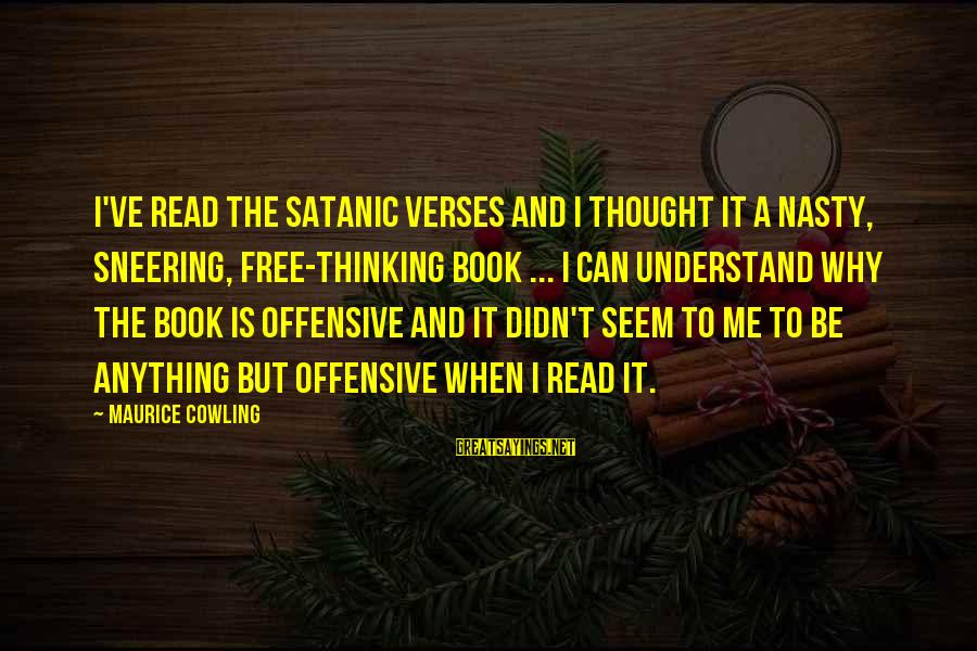 Kindergarten Friendship Sayings By Maurice Cowling: I've read The Satanic Verses and I thought it a nasty, sneering, free-thinking book ...