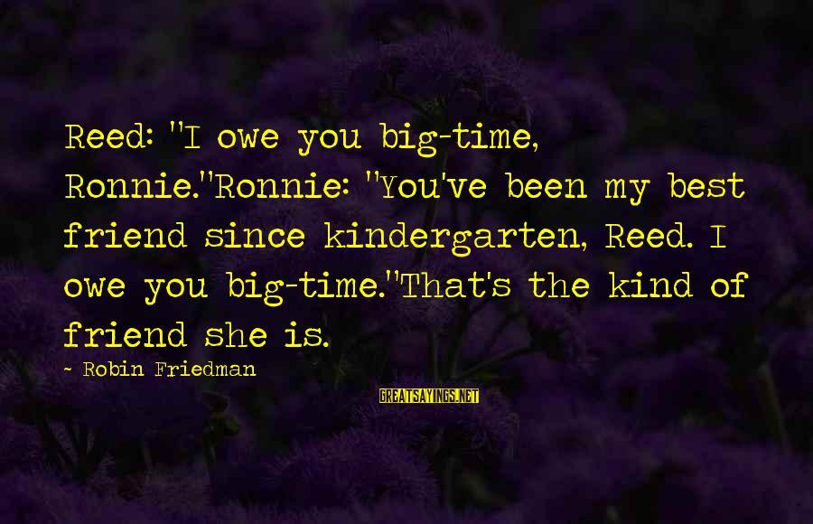 "Kindergarten Friendship Sayings By Robin Friedman: Reed: ""I owe you big-time, Ronnie.""Ronnie: ""You've been my best friend since kindergarten, Reed. I"