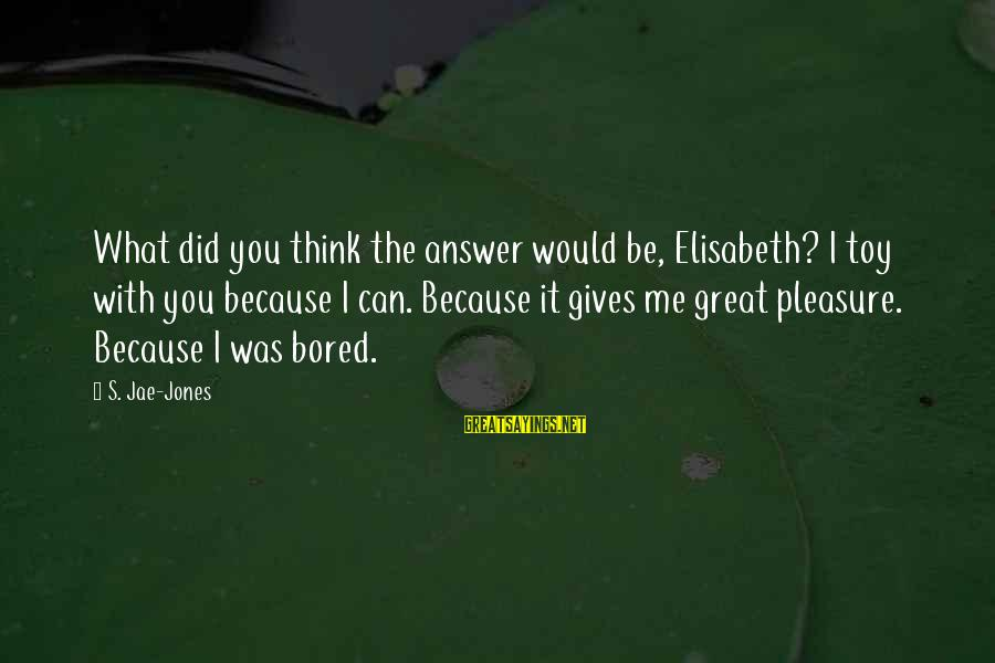 Kindergarten Friendship Sayings By S. Jae-Jones: What did you think the answer would be, Elisabeth? I toy with you because I