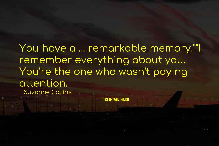 """Kindergarten Friendship Sayings By Suzanne Collins: You have a ... remarkable memory.""""""""I remember everything about you. You're the one who wasn't"""