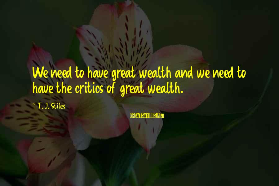 Kindergarten Friendship Sayings By T. J. Stiles: We need to have great wealth and we need to have the critics of great