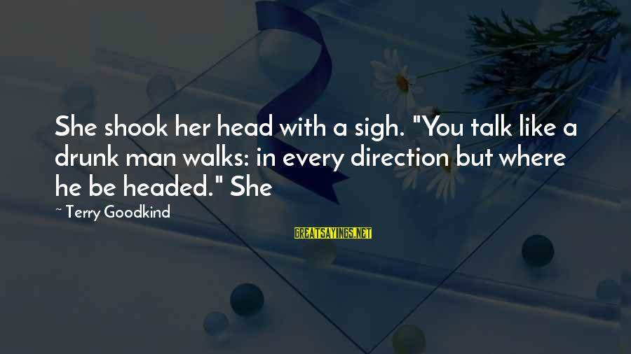 """Kindergarten Friendship Sayings By Terry Goodkind: She shook her head with a sigh. """"You talk like a drunk man walks: in"""