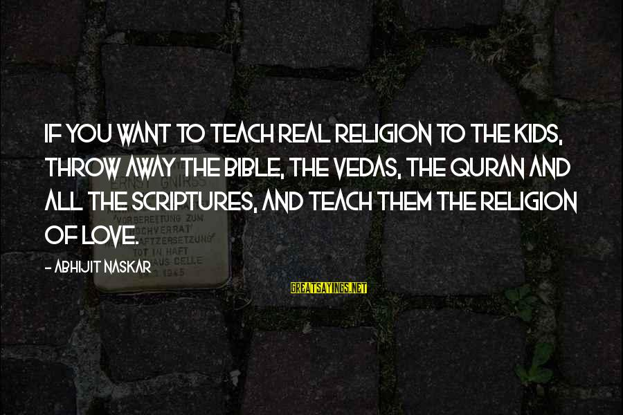 Kindness From The Bible Sayings By Abhijit Naskar: If you want to teach real religion to the kids, throw away the Bible, the