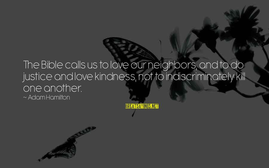 Kindness From The Bible Sayings By Adam Hamilton: The Bible calls us to love our neighbors, and to do justice and love kindness,