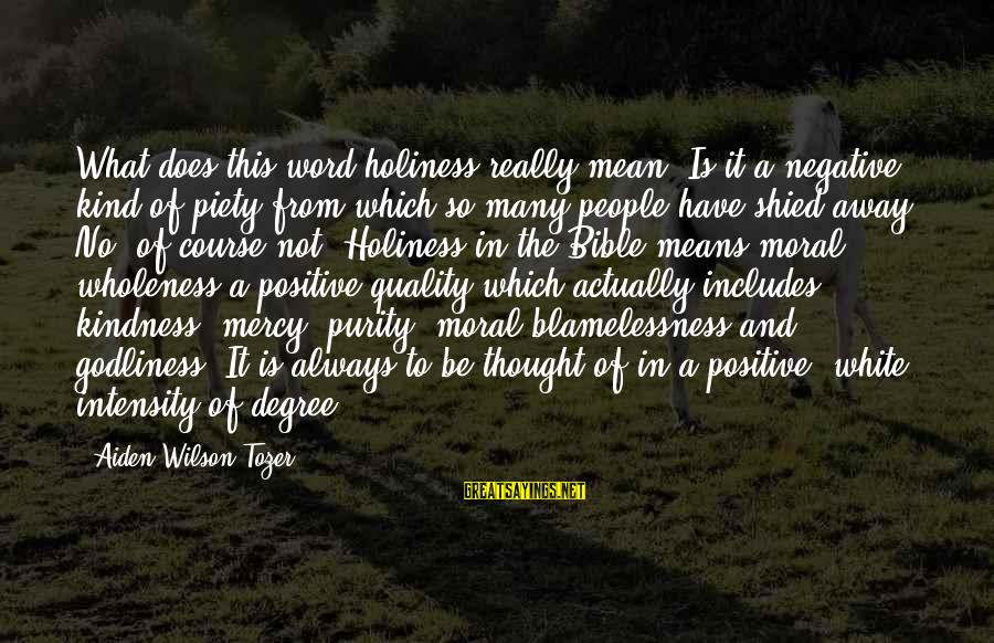 Kindness From The Bible Sayings By Aiden Wilson Tozer: What does this word holiness really mean? Is it a negative kind of piety from