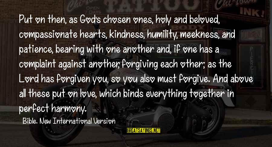 Kindness From The Bible Sayings By Bible. New International Version: Put on then, as God's chosen ones, holy and beloved, compassionate hearts, kindness, humility, meekness,