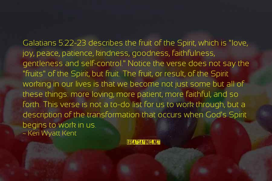 """Kindness From The Bible Sayings By Keri Wyatt Kent: Galatians 5:22-23 describes the fruit of the Spirit, which is """"love, joy, peace, patience, kindness,"""