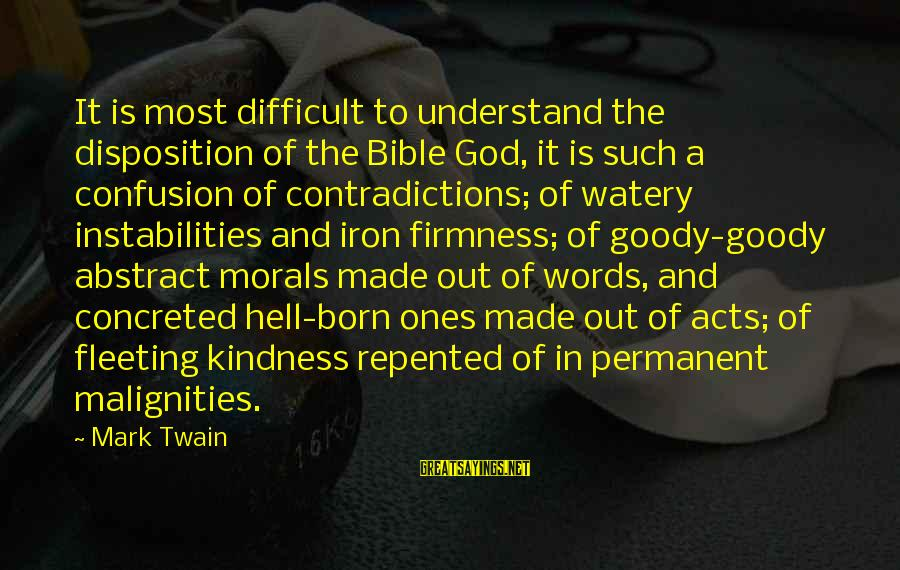 Kindness From The Bible Sayings By Mark Twain: It is most difficult to understand the disposition of the Bible God, it is such