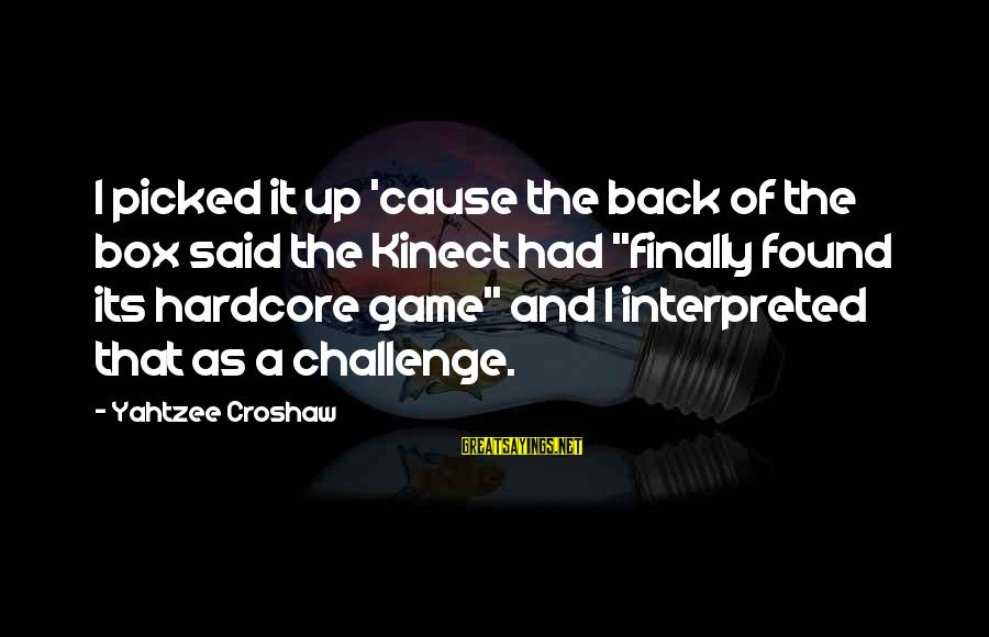 """Kinect Sayings By Yahtzee Croshaw: I picked it up 'cause the back of the box said the Kinect had """"finally"""