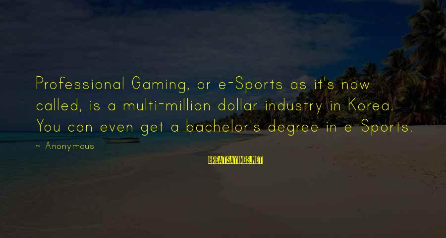 Kinf Sayings By Anonymous: Professional Gaming, or e-Sports as it's now called, is a multi-million dollar industry in Korea.