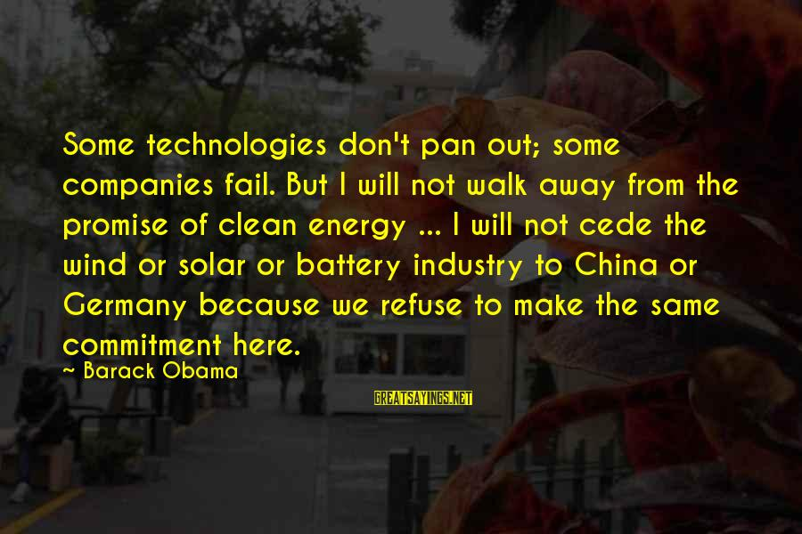 Kinf Sayings By Barack Obama: Some technologies don't pan out; some companies fail. But I will not walk away from