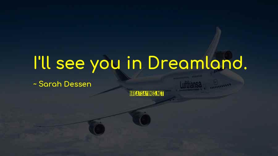Kinf Sayings By Sarah Dessen: I'll see you in Dreamland.