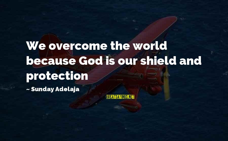 Kinf Sayings By Sunday Adelaja: We overcome the world because God is our shield and protection